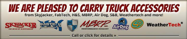 We are pleased to carry truck accessories from Skyjacker, FabTech, H&S, MBRP, Air Dog, S&B, Weathertech and more! Call or click for details »