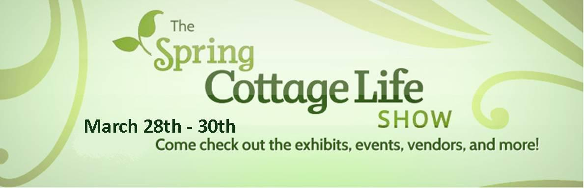 Join us at the Spring Cottage Life Show March 28-30. Come check out the exhibits, events, vendors, and more!