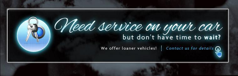Need service on your car but don't have time to wait? We offer loaner vehicles! Contact us for details.