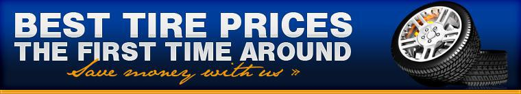 Best Tire Prices the First Time Around. Save money with us