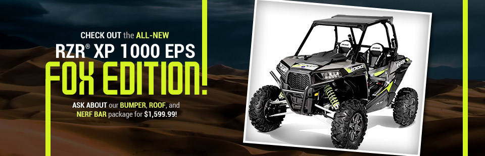 Check out the all-new Polaris RZR® XP 1000 EPS FOX Edition! Ask about our bumper, roof, and nerf bar package for $1,599.99!