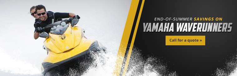 End-of-Summer Savings on Yamaha WaveRunners: Call for a quote.