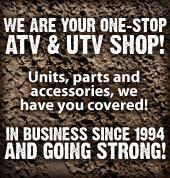 We are your one-stop ATV & UTV shop! Units, parts and accessories, we have you covered! In business since '94 and going strong!