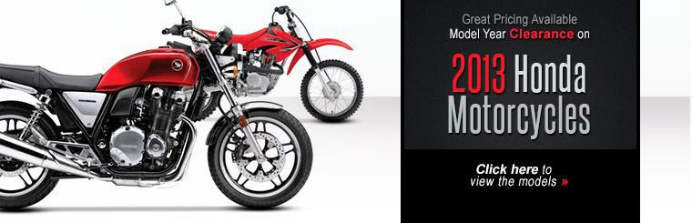 Model Year Clearance on 2013 Honda Motorcycles: Click here to view the models.