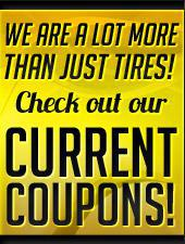 We are a lot more than just tires. Check out our current coupons!