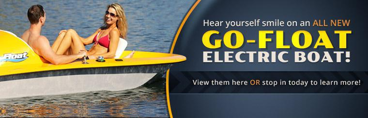 Hear yourself smile on an all new Go-Float electric boat! Click here to view them online or stop in today to learn more.