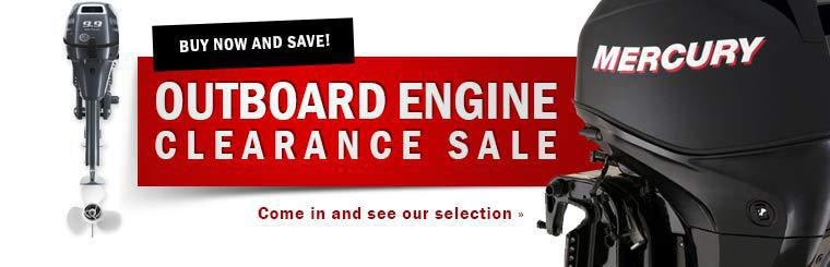 Outboard Engine Clearance Sale: Buy now and save! Come in and see our selection.