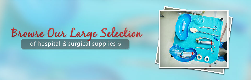 Browse our large selection of hospital and surgical supplies!