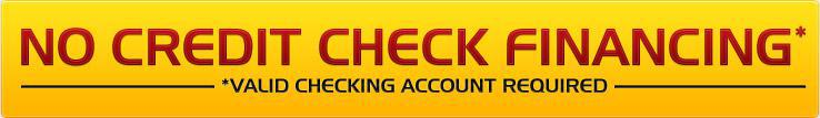 No credit check financing. Valid checking account required.