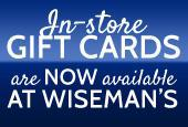 In-store gift cards are now available at Wiseman's.