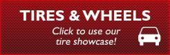 Tires & Wheels: Click to use our tire showcase!
