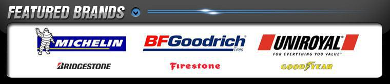 We proudly offer products from: Michelin®, BFGoodrich®, Uniroyal®, Bridgestone, Firestone, and Goodyear.