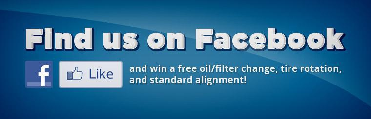 Find us on Facebook and win a free oil/filter change, tire rotation, and standard alignment!