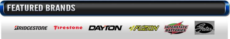 We carry products from Bridgestone, Firestone, Dayton, Fuzion, Insterstate Batteries, and Gates.