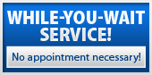 While you wait service!  No appointment necessary!