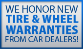 We honor new tire & wheel warranties from car dealers!