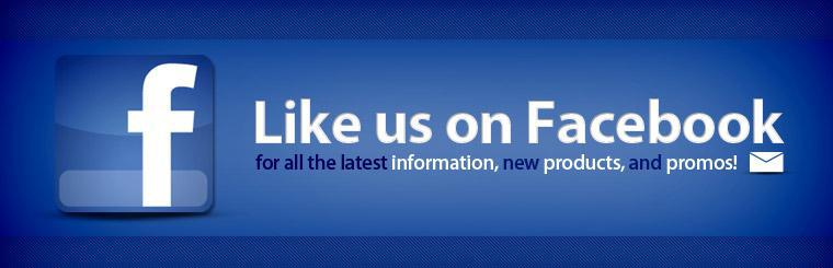 Click here to like us on Facebook for all the latest information, new products, and promos!