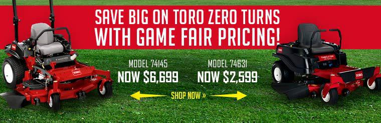 Save big on Toro Zero Turns with Game Fair Pricing! The 74631 model is now only $2,599 and the 74145 model is now only $6,699. Click here to shop now.