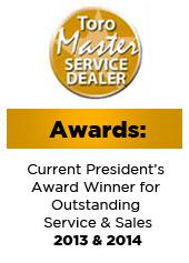 Awards. Current President's Award Winner for Outstanding Service & Sales 2013 & 2014. Toro Master Service Dealer.