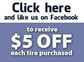 Click here and like us on Facebook to receive $5 off each tire purchased