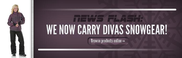 We now carry Divas SnowGear! Click here to browse products online.