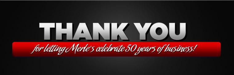 Thank you for letting Merle's celebrate 50 years of business!