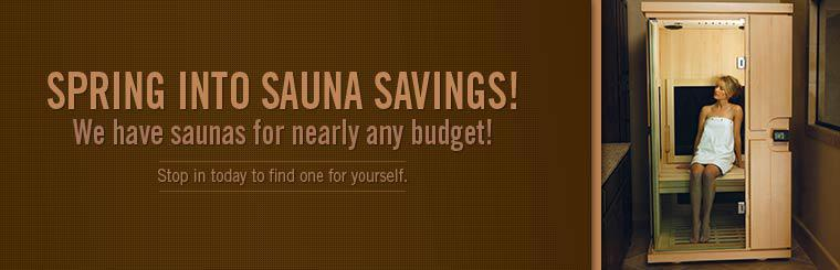 Spring into sauna savings! We have saunas for nearly any budget!