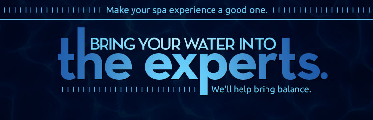 Make your spa experience a good one. Bring your water in to the experts. We'll help bring balance.