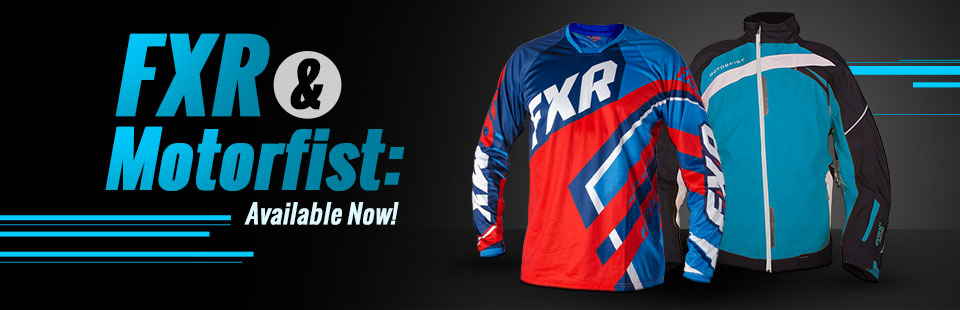 FXR & Motorfist are available now! Click here to view the catalog.