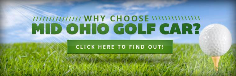 Why choose Mid Ohio Golf Car? Click here to find out!