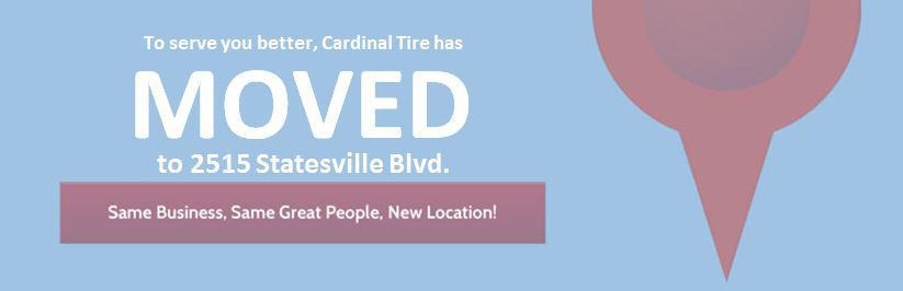 To serve you better, Cardinal Tire will be moving to 2515 Statesville Blvd. Click here for details.