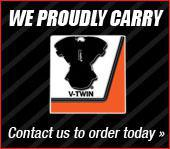 We proudly carry V-Twin. Contact us to order today.
