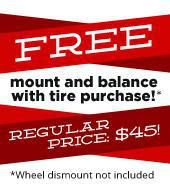 Free mount and balance with tire purchase!* Regular price: $45! *Wheel dismount not included.