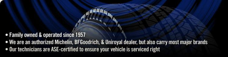Family owned & operated since 1957. We are an authorized Michelin, BFGoodrich, & Uniroyal dealer but also carry most major brands. Our technicians are ASE-certified to ensure your vehicle is serviced right