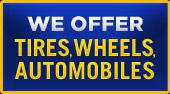 We Offer Tires, Wheels, and Automobiles