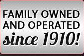 Family Owned and Operated sice 1910
