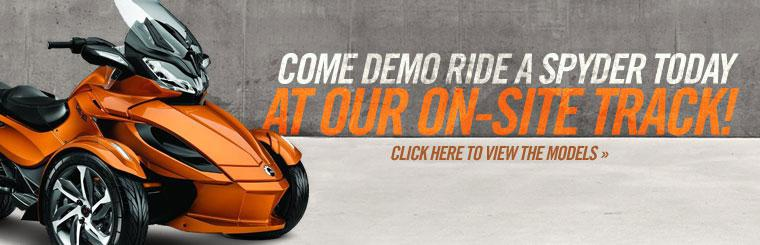Come demo ride a Spyder today at our on-site track! Click here to view the models.