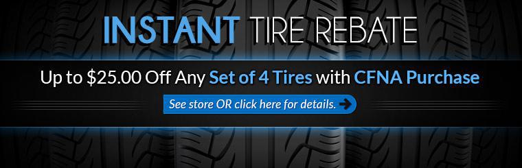 Instant Tire Rebate: Get up to $25.00 off any set of 4 tires with CFNA purchase! See store or click here for details.