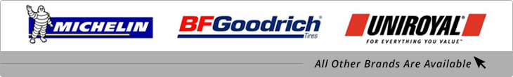 We carry products from Michelin®, BFGoodrich®, and Uniroyal®, plus we have all other brands available.