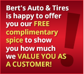 Bert's Auto & Tires is happy to offer you our FREE complimentary spice to show you how much we value you as a customer.