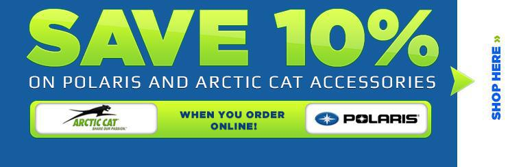 Save 10% on Polaris and Arctic Cat accessories when you order online!