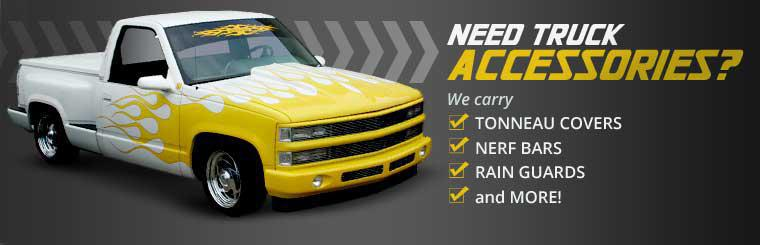 Need truck accessories? We carry tonneau covers, nerf bars, rain guards, and more!