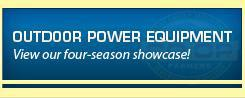 Outdoor Power Equipment: View our four-season showcase!
