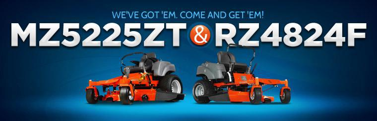 We've got 'em. Come and get 'em! Click here to check out the MZ5225ZT and RZ4824F.