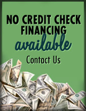 No Credit Check Financing Available. Click here to Contact Us.