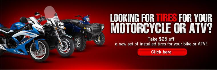 Looking for tires for your motorcycle or ATV? Take $25 off a new set of installed tires for your bike or ATV!  Click here to print the coupon.