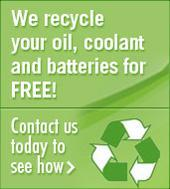 We recycle your oil, coolant and batteries for free! Contact us today to see how.