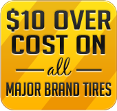 $10 over cost on ALL Major Brand Tires