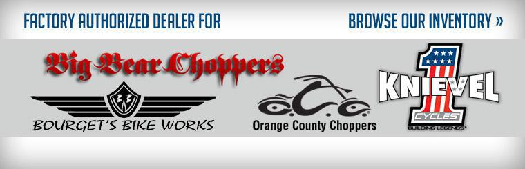 We are a factory authorized dealer for Orange County Choppers, Bourget's Bike Works, Knievel Cycles, and Big Bear Choppers. Click here to browse our inventory.