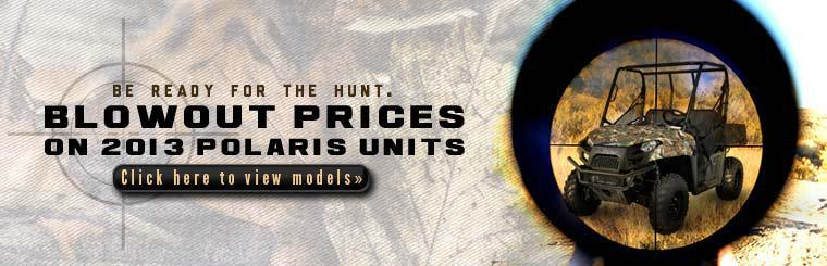 Be ready for the hunt with blowout prices on 2013 Polaris units. Click here to view the models.